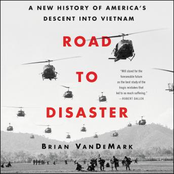 Download Road to Disaster: A New History of America's Descent into Vietnam by Brian Vandemark