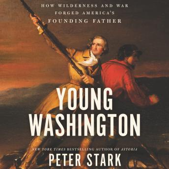 Download Young Washington: How Wilderness and War Forged America's Founding Father by Peter Stark