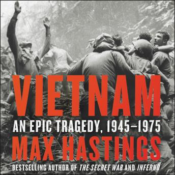 Download Vietnam: An Epic Tragedy, 1945-1975 by Max Hastings