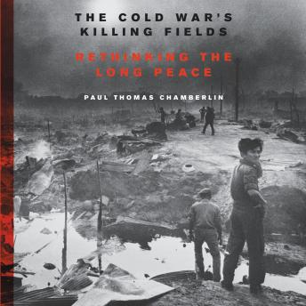 Download Cold War's Killing Fields: Rethinking the Long Peace by Paul Thomas Chamberlin