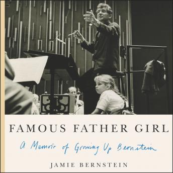Download Famous Father Girl: A Memoir of Growing Up Bernstein by Jamie Bernstein