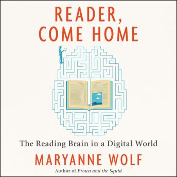 Download Reader, Come Home: The Reading Brain in a Digital World by Maryanne Wolf
