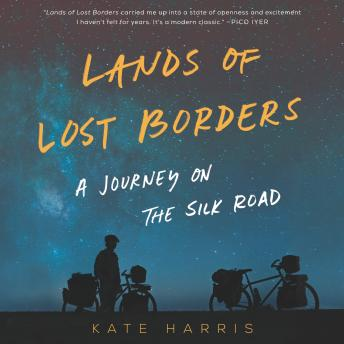 Download Lands of Lost Borders: A Journey on the Silk Road by Kate Harris