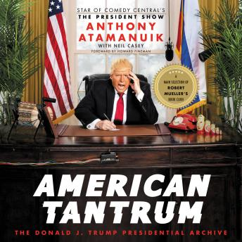 Download American Tantrum: The Donald J. Trump Presidential Archives by Anthony Atamanuik