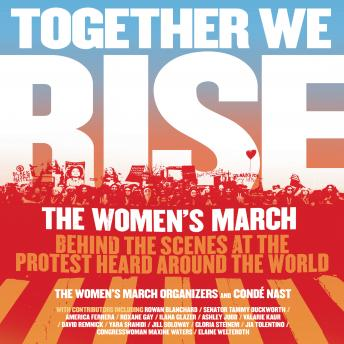 Download Together We Rise: Behind the Scenes at the Protest Heard Around the World by The Women's March Organizers, Condé Nast