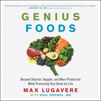 Download Genius Foods: Become Smarter, Happier, and More Productive While Protecting Your Brain for Life by Max Lugavere, Paul Grewal