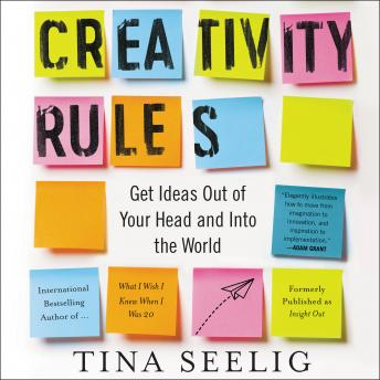 Creativity Rules: Getting Ideas Out of Your Head and into the World