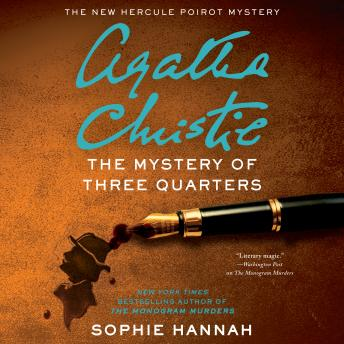 Mystery of Three Quarters: The New Hercule Poirot Mystery, Sophie Hannah