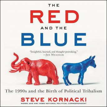 Red and the Blue: The 1990s and the Birth of Political Tribalism, Steve Kornacki