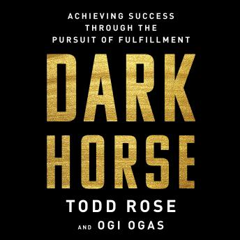 Dark Horse: Achieving Success Through the Pursuit of Fulfillment, Todd Rose, Ogi Ogas
