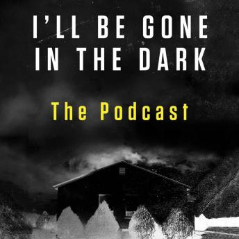 I'll Be Gone in the Dark Episode 1: The Podcast