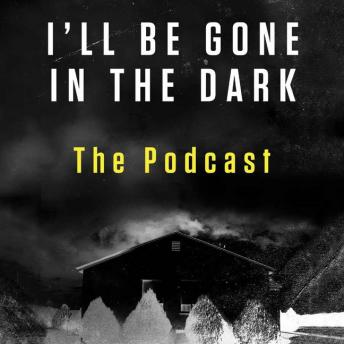 I'll Be Gone in the Dark Episode 3: The Podcast