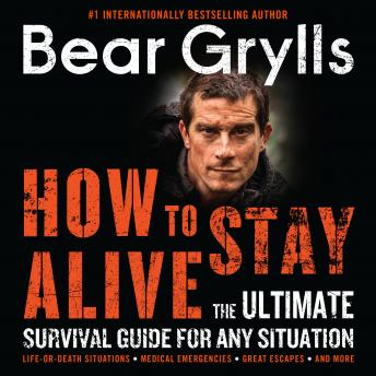 Download How to Stay Alive: The Ultimate Survival Guide for Any Situation by Bear Grylls