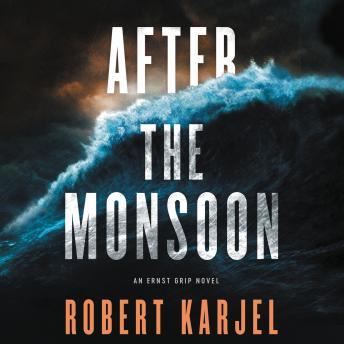 After the Monsoon: An Ernst Grip Novel