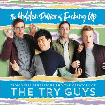 Hidden Power of F*cking Up: The Hidden Power of F***ing Up, Ned Fulmer, Eugene Lee Yang, Zach Kornfeld, Keith Habersberger, The Try Guys