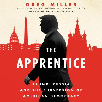 The Apprentice: Trump, Russia, and the Subversion of American Democracy