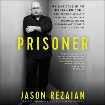 Download Prisoner: My 544 Days in an Iranian Prison—Solitary Confinement, a Sham Trial, High-Stakes Diplomacy, and the Extraordinary Efforts It Took to Get Me Out by Jason Rezaian