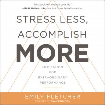 Download Stress Less, Accomplish More: Meditation for Extraordinary Performance by Emily Fletcher