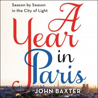 Download Year in Paris: Season by Season in the City of Light by John Baxter