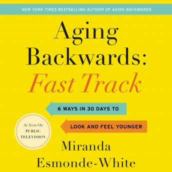 Aging Backwards: Fast Track: 6 Ways in 30 Days to Look and Feel Younger, Miranda Esmonde-White