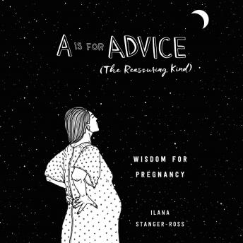 Download Is for Advice (The Reassuring Kind): Wisdom for Pregnancy by Ilana Stanger-Ross