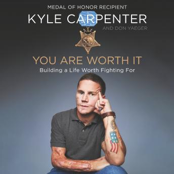 Download You Are Worth It: Building a Life Worth Fighting For by Don Yaeger, Kyle Carpenter