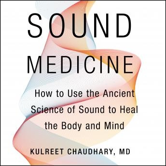 Sound Medicine: How to Use the Ancient Science of Sound to Heal the Body and Mind