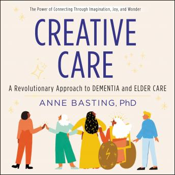 Creative Care: A Revolutionary Approach to Dementia and Elder Care
