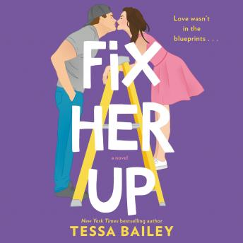 Fix Her Up: A Novel, Tessa Bailey