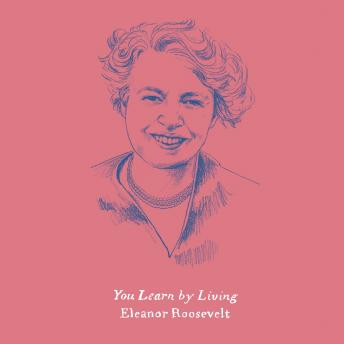 You Learn by Living: Eleven Keys for a More Fulfilling Life, Eleanor Roosevelt