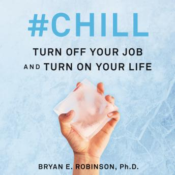 Download #Chill: Turn Off Your Job and Turn On Your Life by Bryan E. Robinson