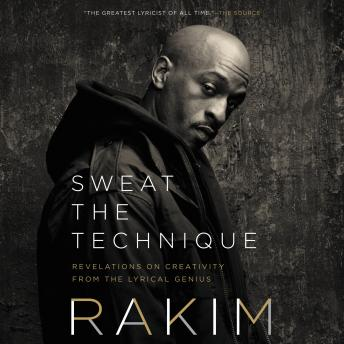 Download Sweat the Technique: Revelations on Creativity from the Lyrical Genius by Rakim