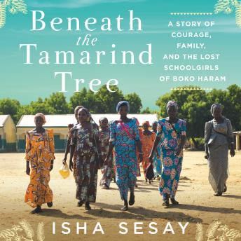 Download Beneath the Tamarind Tree: A Story of Courage, Family, and the Lost Schoolgirls of Boko Haram by Isha Sesay