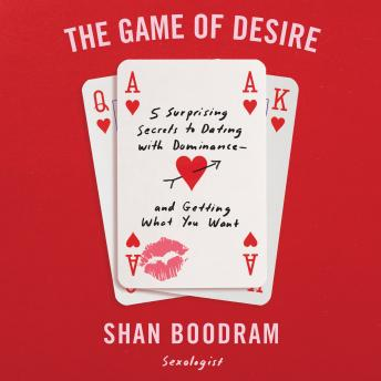 The Game of Desire: 5 Surprising Secrets to Dating with Dominance - and Getting What You Want Audiobook Free Download Online