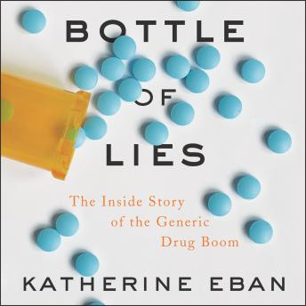 Download Bottle of Lies: The Inside Story of the Generic Drug Boom by Katherine Eban