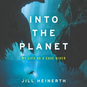 Into the Planet: My Life as a Cave Diver details