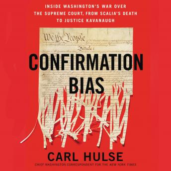 Confirmation Bias: Inside Washington's War Over the Supreme Court, from Scalia's Death to Justice Kavanaugh details