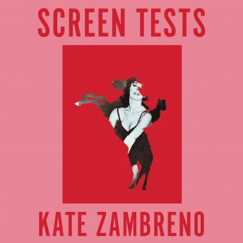 Screen Tests: Stories and Other Writing