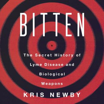 Download Bitten: The Secret History of Lyme Disease and Biological Weapons by Kris Newby