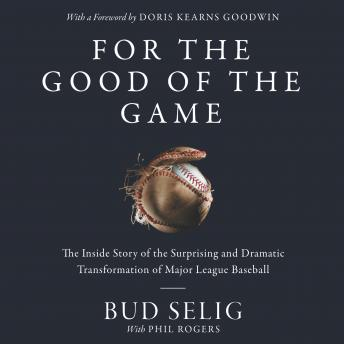 Download For the Good of the Game: The Inside Story of the Surprising and Dramatic Transformation of Major League Baseball by Bud Selig