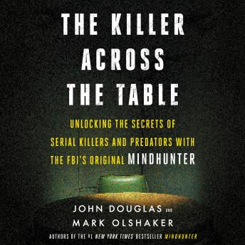 Download Killer Across the Table: Unlocking the Secrets of Serial Killers and Predators with the FBI's Original Mindhunter by John E. Douglas, Mark Olshaker