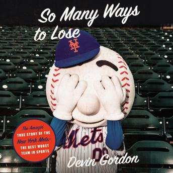 So Many Ways to Lose: The Amazin' True Story of the New York Mets—the Best Worst Team in Sports, Devin Gordon