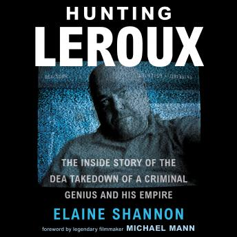Download Hunting LeRoux: The Inside Story of the DEA Takedown of a Criminal Genius and His Empire by Elaine Shannon