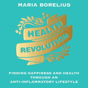 Health Revolution: Finding Happiness and Health Through an Anti-Inflammatory Lifestyle details