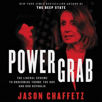 Download Power Grab: The Liberal Scheme to Undermine Trump, the GOP, and Our Republic by Jason Chaffetz