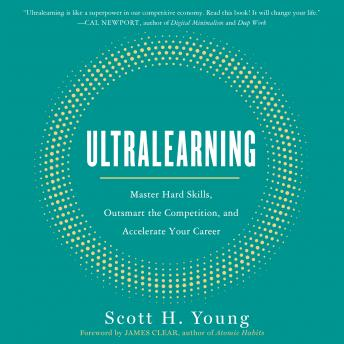 Download Ultralearning: Master Hard Skills, Outsmart the Competition, and Accelerate Your Career by Scott Young