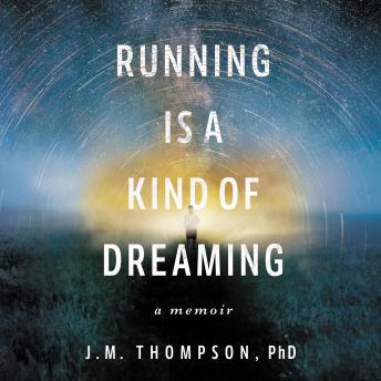 Running Is a Kind of Dreaming: A Memoir