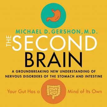 Download Second Brain: A Groundbreaking New Understanding of Nervous Disorders of the Stomach and Intestine by Michael Gershon