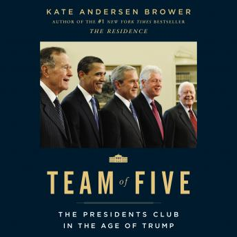 Team of Five: The Presidents Club in the Age of Trump Audiobook Free Download Online