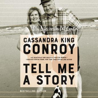 Download Tell Me A Story: My Life with Pat Conroy by Cassandra King Conroy
